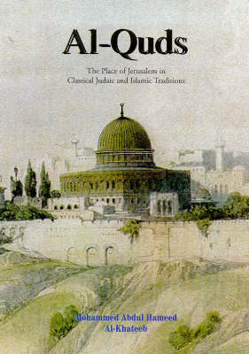 Al-Quds: Place of Jerusalem in Classical Judaic and Islamic Traditions