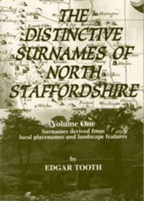 The Distinctive Surnames of North Staffordshire: v. 1: Surnames Derived from Local Placenames and Landscape Features