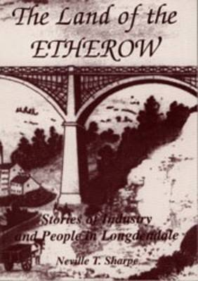 The Land of the Etherow: Stories of Industry and People in Longdendale