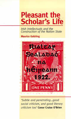 Pleasant the Scholar's Life: Irish Intellectuals and the Construction of the Nation State