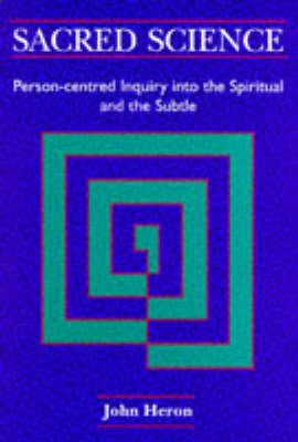 Sacred Science: Person-centred Inquiry into the Spiritual and the Subtle