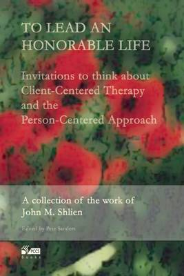 To Lead an Honorable Life: Invitations to Think About Client-Centred Therapy and the Person-Centred Approach