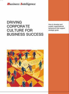 Driving Corporate Culture for Business Success: How to Develop and Sustain Winning Organizational Behaviours That Support Strategic Goals