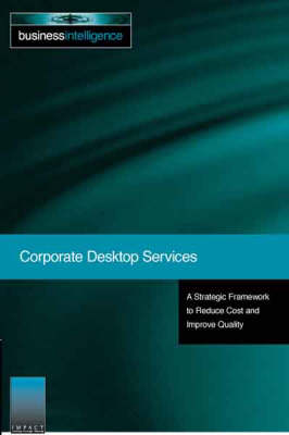 Corporate Desktop Services: A Strategic Framework to Reduce Costs and Improve Quality