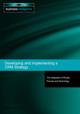 Developing and Implementing a CRM Strategy: The Integration of People, Processes and Technology