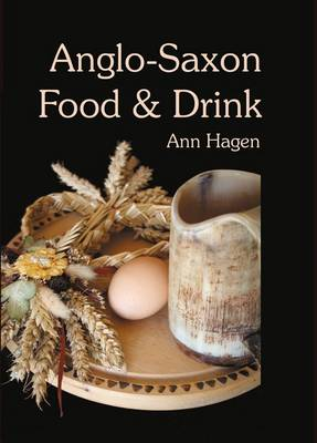 Anglo-Saxon Food and Drink: Production, Processing, Distribution and Consumption
