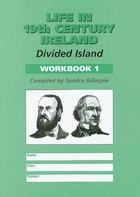 Life in 19th Century Ireland: Divided Island: Workbook 1
