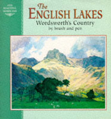 English Lakes: Wordsworth's Country by Brush and Pen