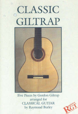 Classic Giltrap: Five Pieces by Gordon Giltrap Arranged for Classical Guitar by Raymond Burley