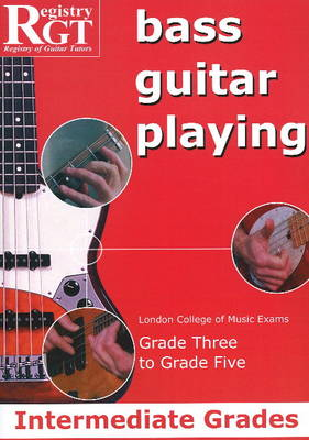 Bass Guitar Playing: Intermediate Grades - London College of Music Exams Grade 3 to Grade 5