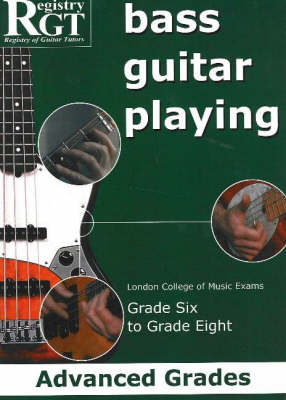 Bass Guitar Playing: Advanced Grades - London College of Music Exams Grade 6 to Grade 8