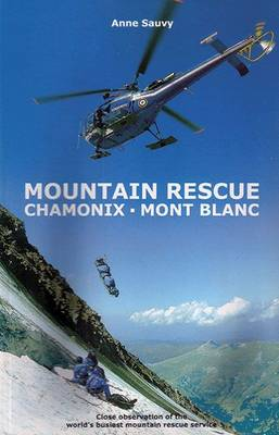 Mountain Rescue - Chamonix Mont Blanc: A Season with the World's Busiest Mountain Rescue Service