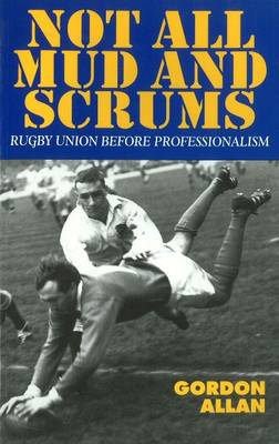 Not All Mud and Scrums: Rugby Union Before Professionalism