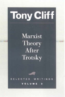 Marxist Theory After Trotsky: Selected Writings, Volume 3