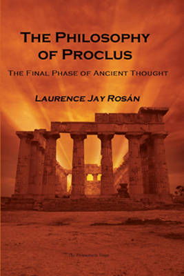The Philosophy of Proclus: The Final Phase of Ancient Thought