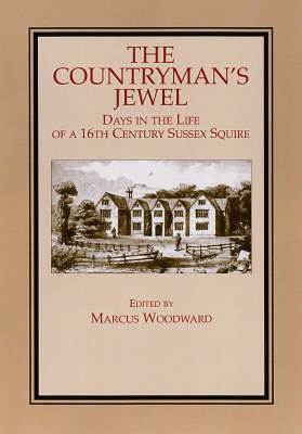 The Countryman's Jewel: Days in the Life of a Sixteenth Century Sussex Squire