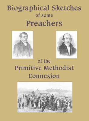 Biographical Sketches of Some Preachers of the Primitive Methodist Connexion