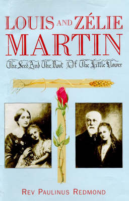 Louis and Zelie Martin: The Seed and the Root of the Little Flower