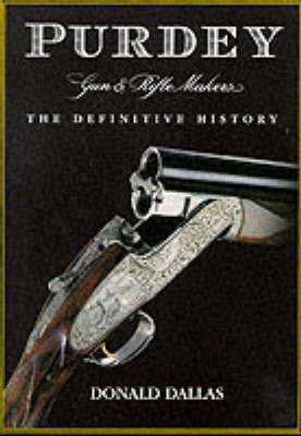 Purdey: Gun and Rifle Makers - The Definitive History