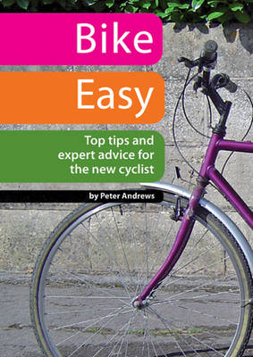 Bike Easy: Top Tips and Expert Advice for the New Cyclist