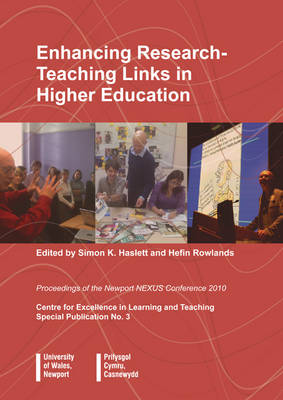 Enhancing Research-teaching Links in Higher Education: Proceedings of the Newport NEXUS Conference 2010 Centre for Excellence in Learning and Teaching Special Publication: No.3