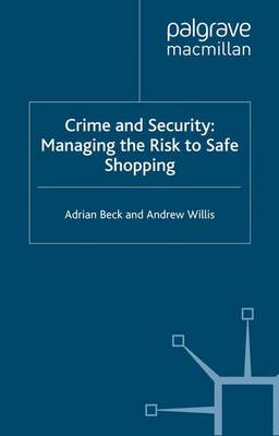 Crime and Security: Managing the Risk to Safe Shopping