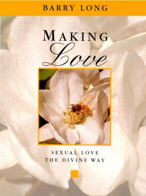 Making Love: Sexual Love - the Divine Way