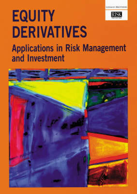 Equity Derivatives: Applications in Risk Management and Investment