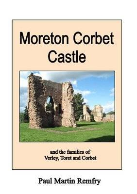 Moreton Corbet Castle: and the Families of Verley, Toret and Corbet