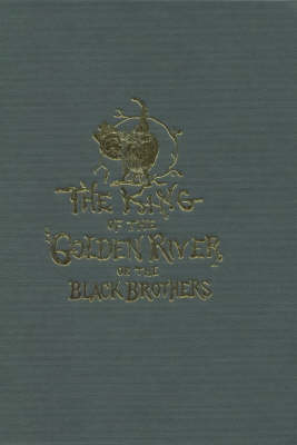 The King of the Golden River: Or the Black Brothers: A Legend of Stiria