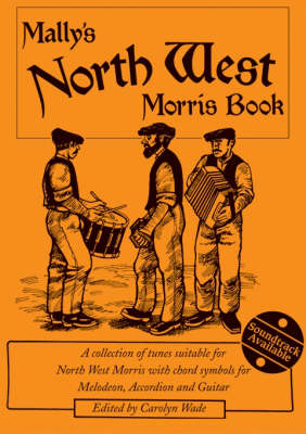 Mally's North West Morris Book: A Collection of Tunes Suitable for North West Morris with Chord Symbols for Melodeon, Accordion and Guitar