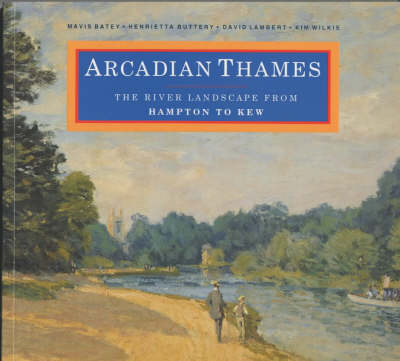 Arcadian Thames: The River Landscape from Hampton to Kew