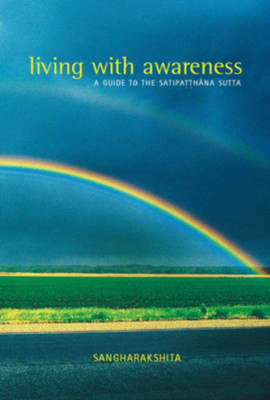 Living with Awareness: A Guide to the Satipatthana Sutta