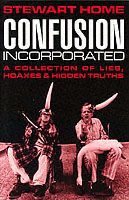 Confusion Incorporated: A Collection of Lies, Hoaxes and Hidden Truths
