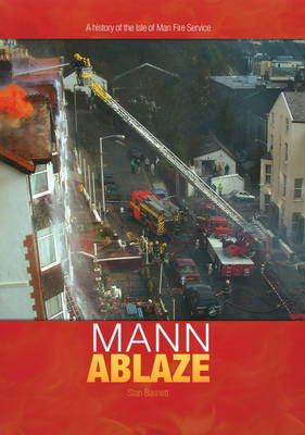 Mann Ablaze: A History of the Isle of Man Fire Service