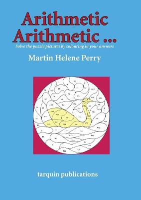 Arithmetic Arithmetic...Solve the Puzzle Pictures by Colouring in Your Answers