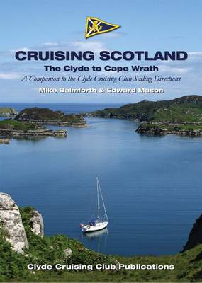 Cruising Scotland - the Clyde to Cape Wrath: A Companion to the Clyde Cruising Club Sailing Directions
