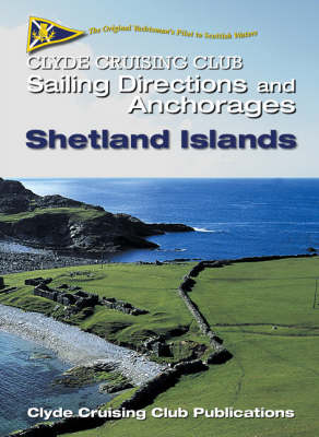 Clyde Cruising Club Sailing Directions and Anchorages: Pt. 6: Shetland Islands