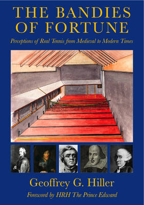 The Bandies of Fortune: Perceptions of Real Tennis from Medieval to Modern Times