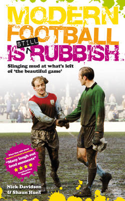 Modern Football is Still Rubbish: Slinging mud at what's left of `the beautiful game'