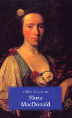 A Wee Guide to Flora MacDonald