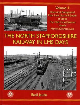 The North Staffordshire Railway in LMS Days: v. 1: Historical Background, Main Line North & South