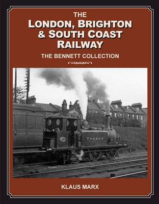 London Brighton & South Coast Railway : the Bennett Collection