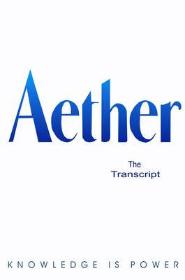 Aether: The Transcript
