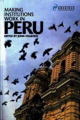 Making Institutions Work in Peru: Democracy, Development and Inequality Since 1980