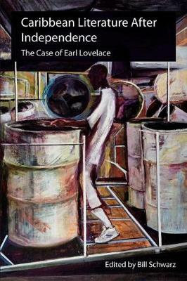 Caribbean Literature After Independence: The Case of Earl Lovelace