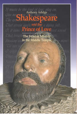 Shakespeare and the Prince of Love: The Feast of Misrule in the Middle Temple