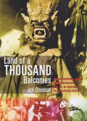 Land Of 1000 Balconies: Discoveries and Confessions of a B-movie Archaeologist