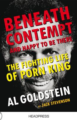 Beneath Contempt And Happy To Be There: The Fighting Life of Porn King Al Goldstein