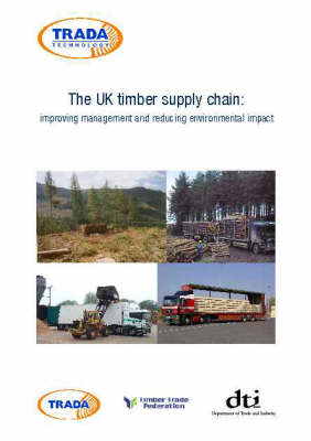 The UK Timber Supply Chain!: Improving Management and Reducing Environmental Impact